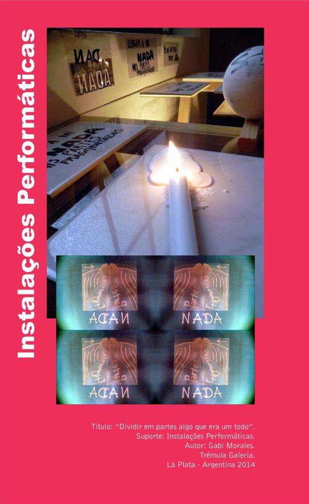 """Título: """"Dividir em partes algo que era um todo"""". Suporte: Instalações Performáticas. Autor: Gabi Morales. Trémula Galeria. La Plata - Argentina 2014"""