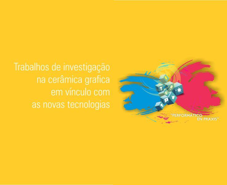 Trabalhos de investigação  na cerâmica grafica em vínculo com as novas tecnologias.